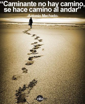 caminante-no-hay-camino-se-hace-camino-al-andar_antonio-machado